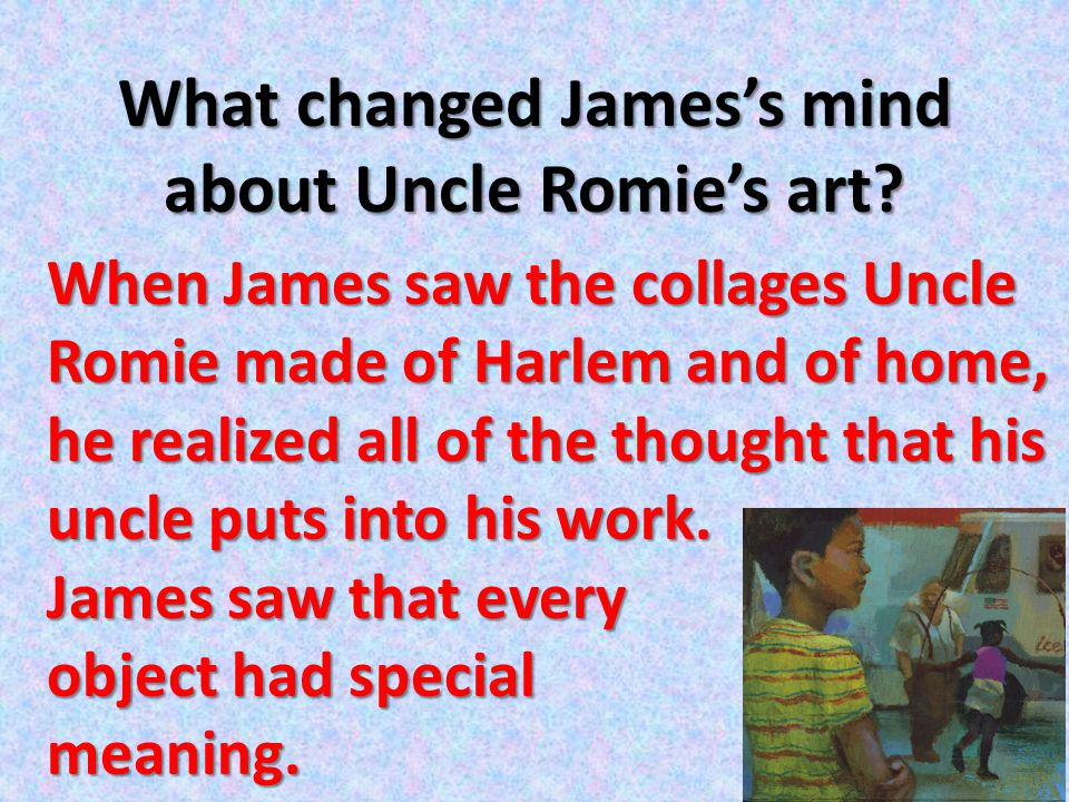 What changed James's mind about Uncle Romie's art