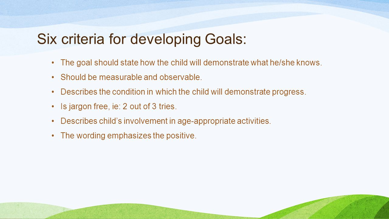 Six criteria for developing Goals: