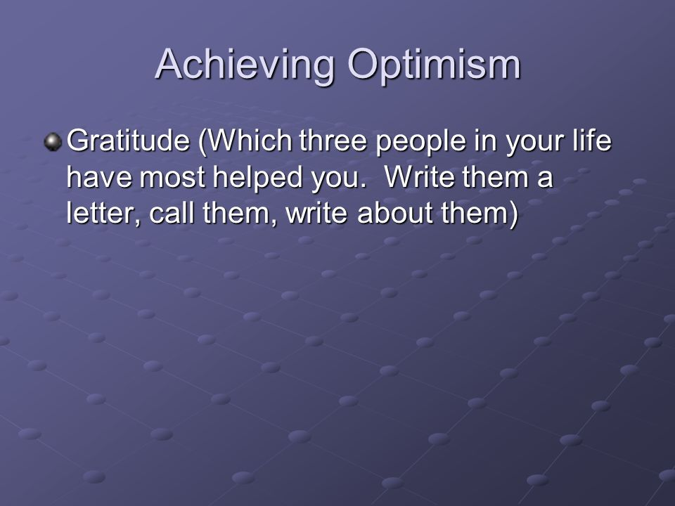 Achieving Optimism Gratitude (Which three people in your life have most helped you.