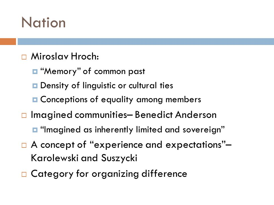 Nation Miroslav Hroch: Imagined communities– Benedict Anderson