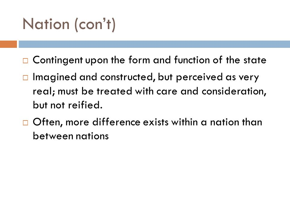Nation (con't) Contingent upon the form and function of the state