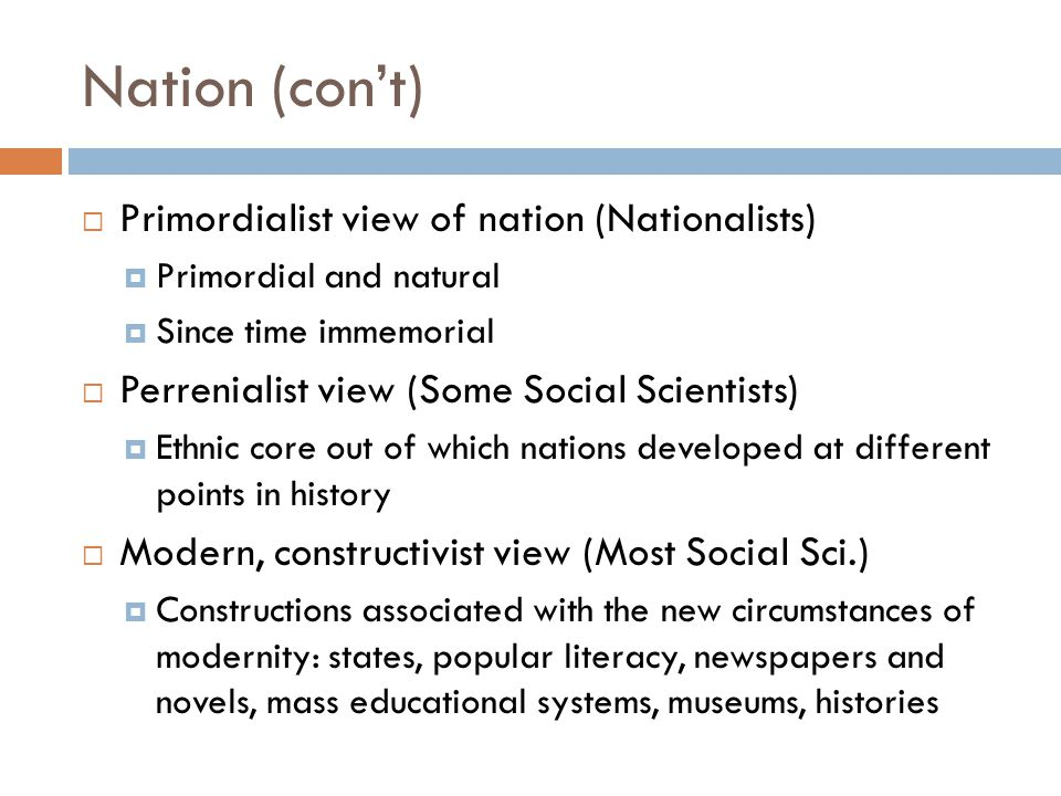 Nation (con't) Primordialist view of nation (Nationalists)