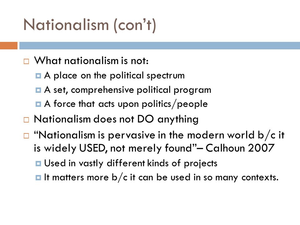 Nationalism (con't) What nationalism is not: