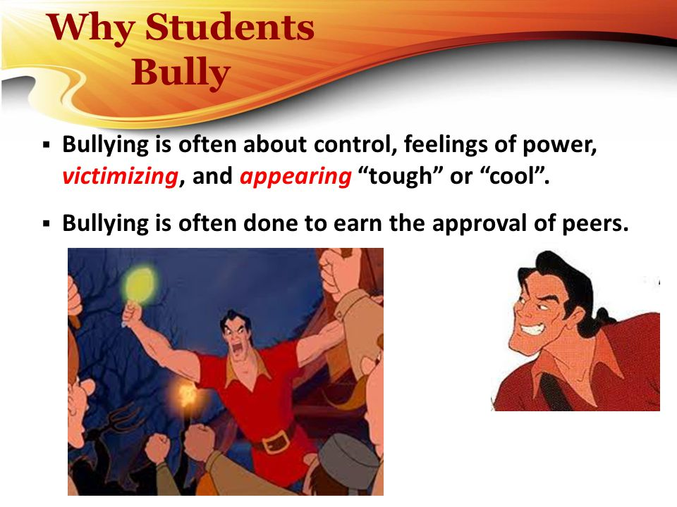 Why Students Bully Bullying is often about control, feelings of power, victimizing, and appearing tough or cool .