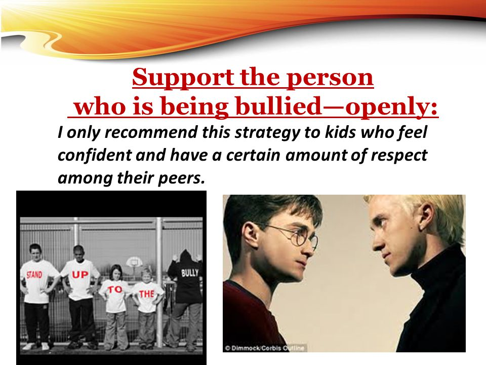 Support the person who is being bullied—openly: