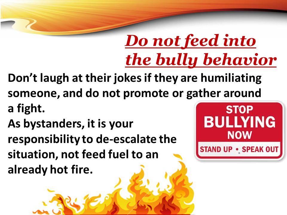Do not feed into the bully behavior