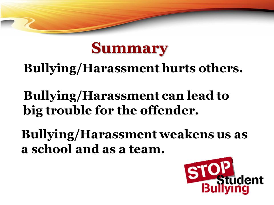 Summary Bullying/Harassment hurts others.