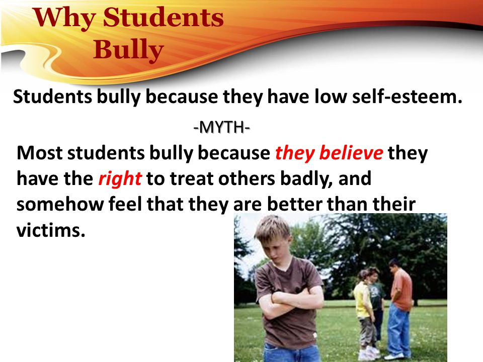 Why Students Bully Students bully because they have low self-esteem.