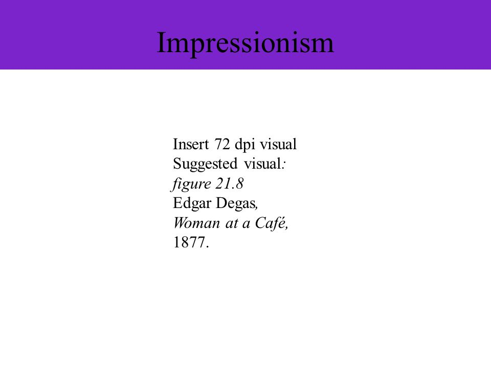Impressionism Insert 72 dpi visual Suggested visual: figure 21.8