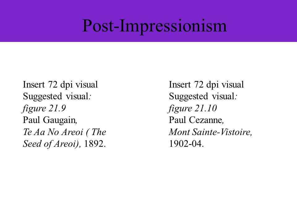 Post-Impressionism Insert 72 dpi visual Suggested visual: figure 21.9