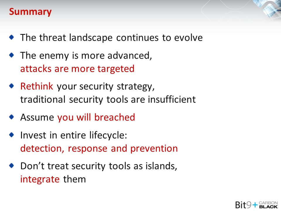 Summary The threat landscape continues to evolve. The enemy is more advanced, attacks are more targeted.