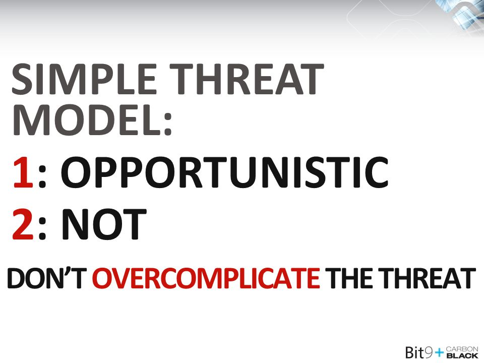 DON'T OVERCOMPLICATE THE THREAT