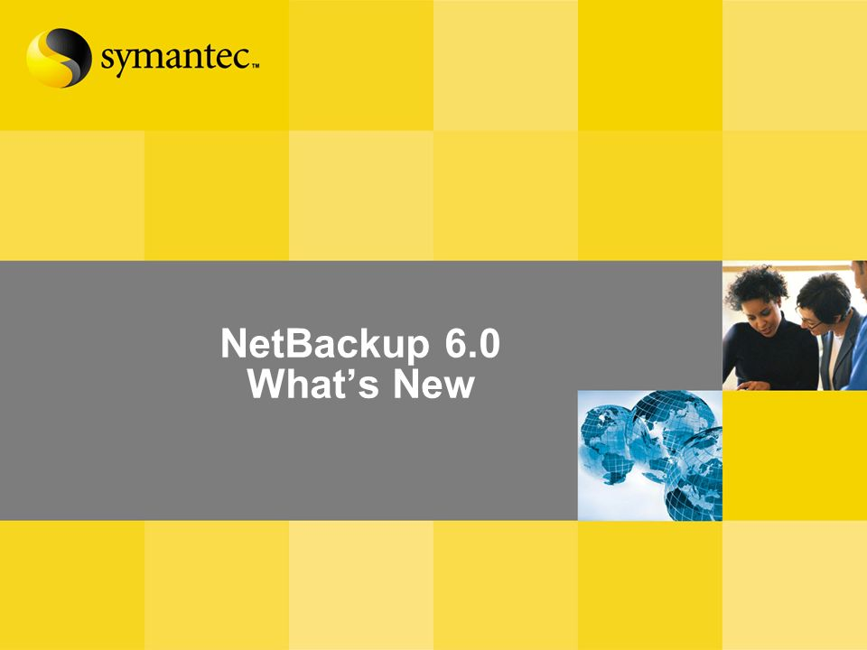 NetBackup 6.0 What's New Notes to presenters: