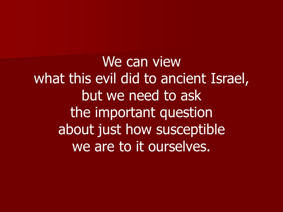 what this evil did to ancient Israel, but we need to ask
