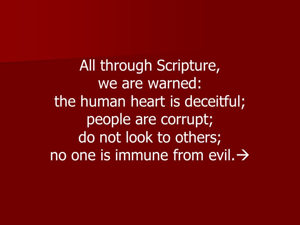 the human heart is deceitful; people are corrupt;