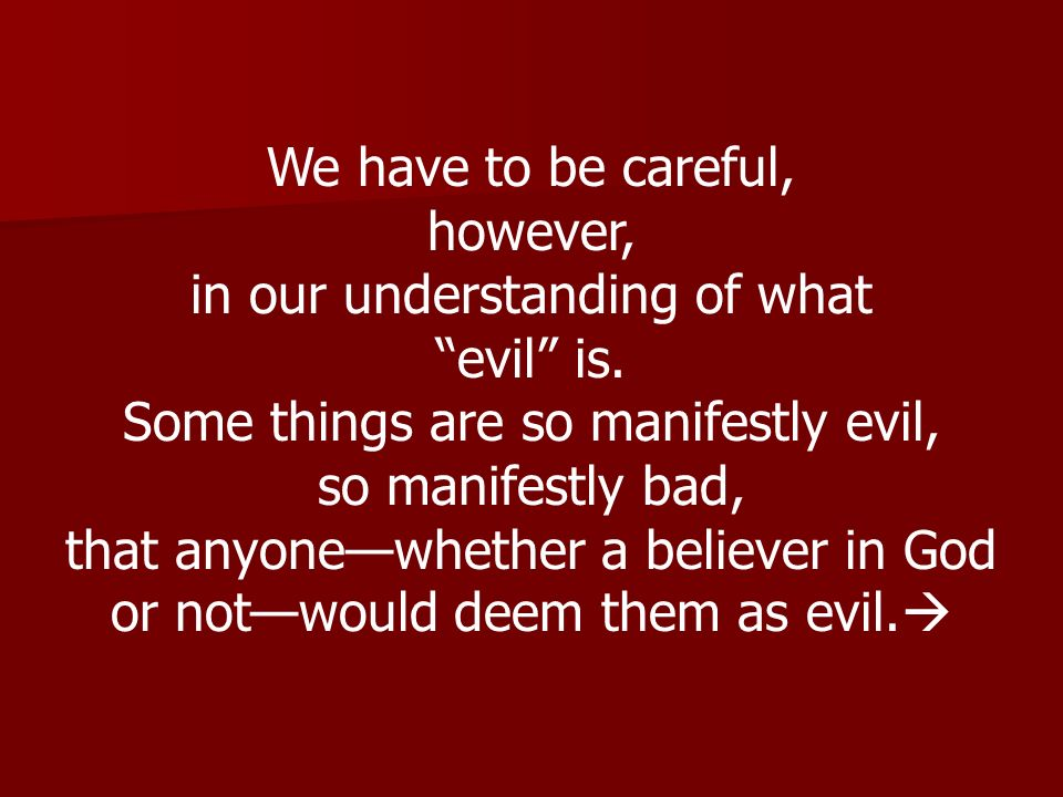in our understanding of what evil is.
