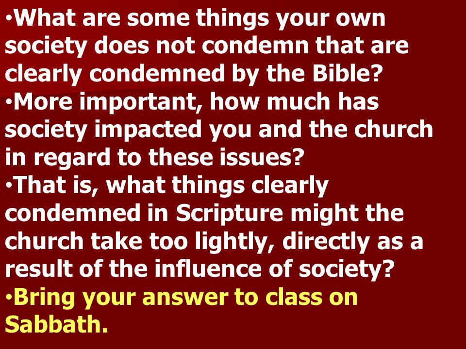 What are some things your own society does not condemn that are clearly condemned by the Bible