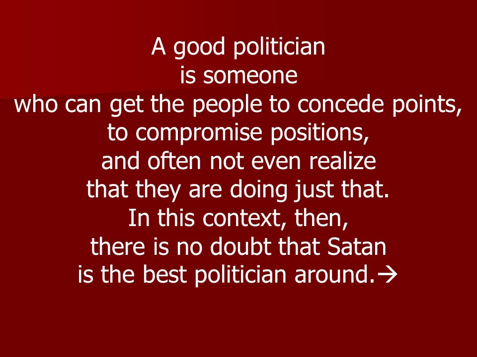 who can get the people to concede points, to compromise positions,