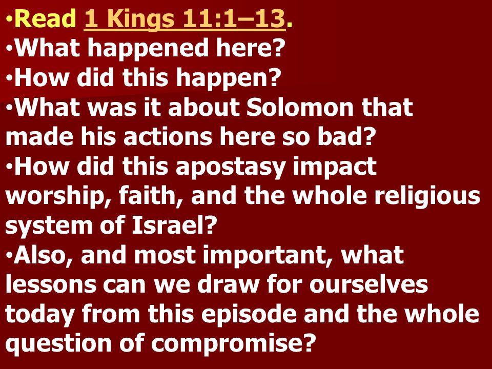 Read 1 Kings 11:1–13. What happened here How did this happen What was it about Solomon that made his actions here so bad