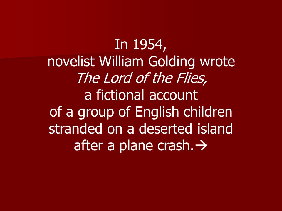 novelist William Golding wrote The Lord of the Flies,