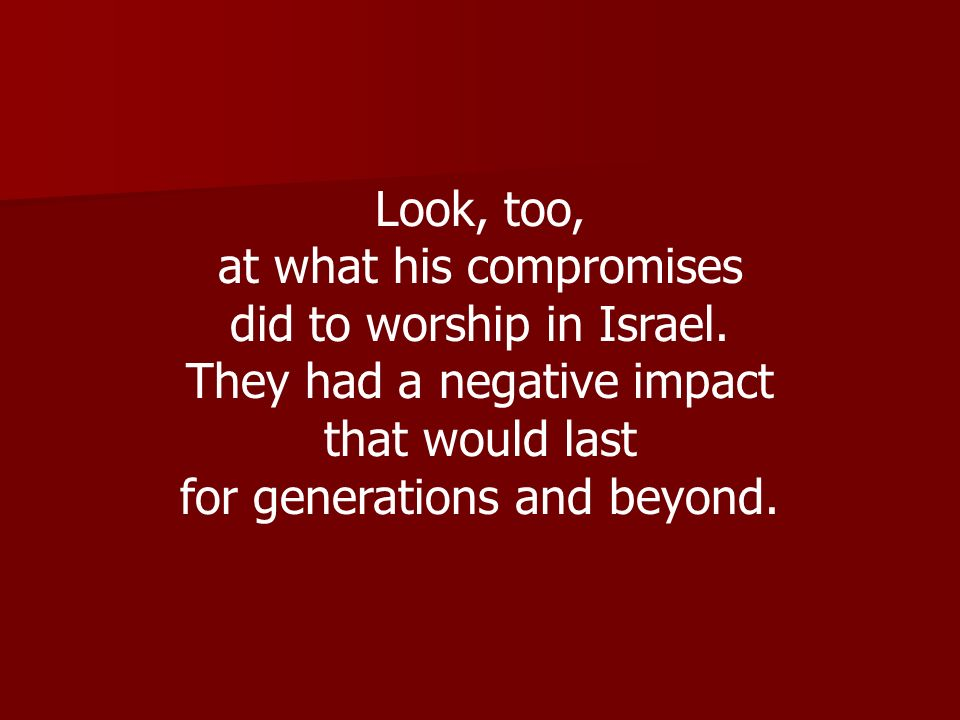 at what his compromises did to worship in Israel.