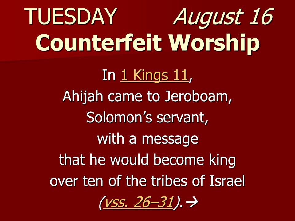 TUESDAY August 16 Counterfeit Worship