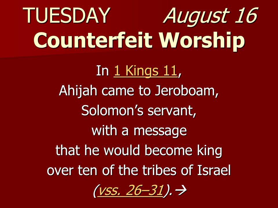 TUESDAY August 16 Counterfeit Worship