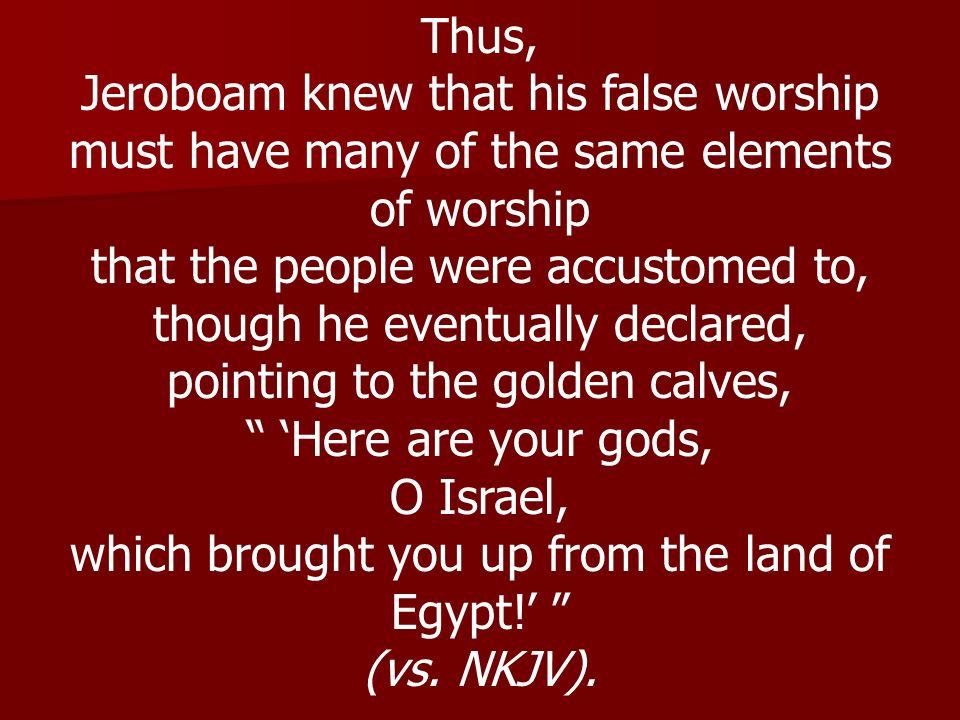 Jeroboam knew that his false worship