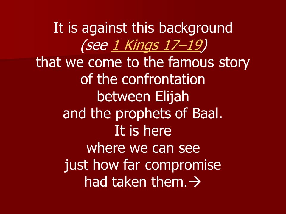 It is against this background (see 1 Kings 17–19)