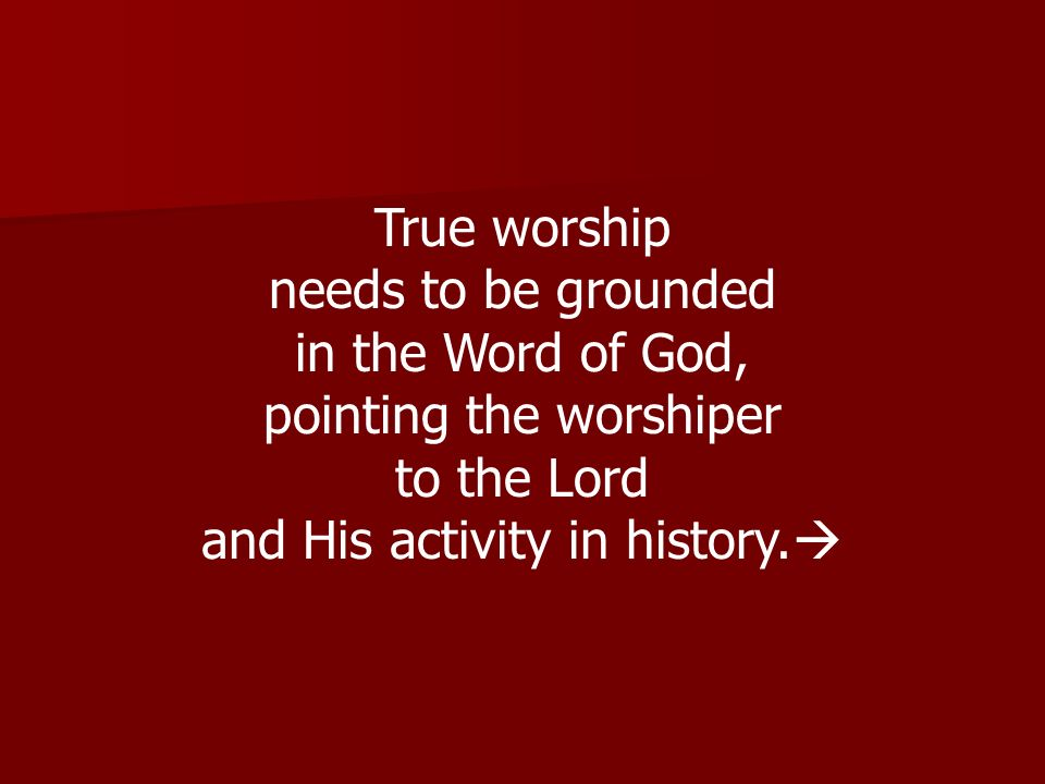 pointing the worshiper to the Lord and His activity in history.