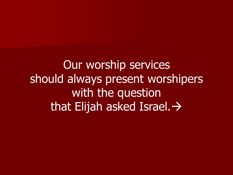 should always present worshipers with the question
