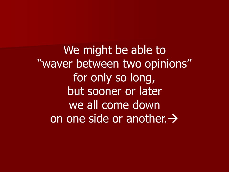 waver between two opinions