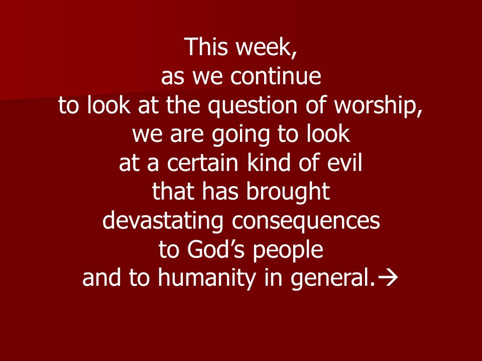 to look at the question of worship, we are going to look