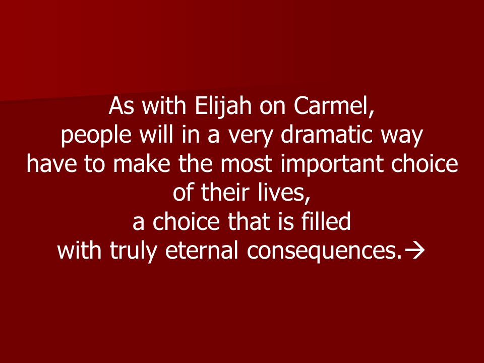 As with Elijah on Carmel, people will in a very dramatic way