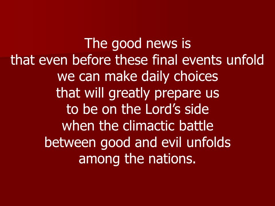 that even before these final events unfold we can make daily choices