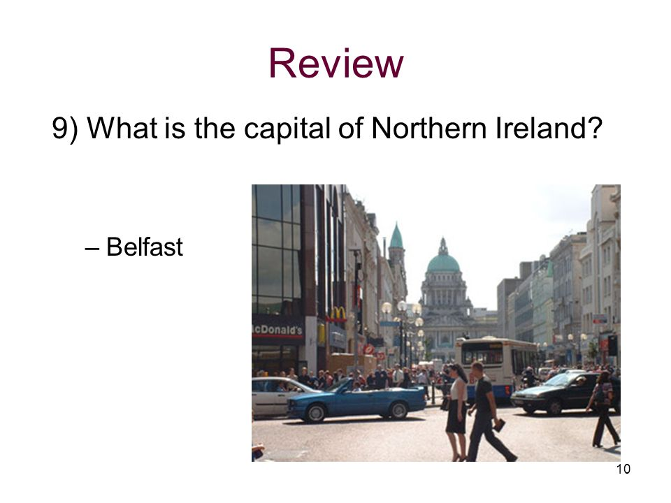 Review 9) What is the capital of Northern Ireland Belfast