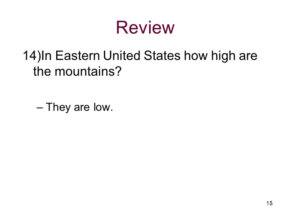 Review 14)In Eastern United States how high are the mountains