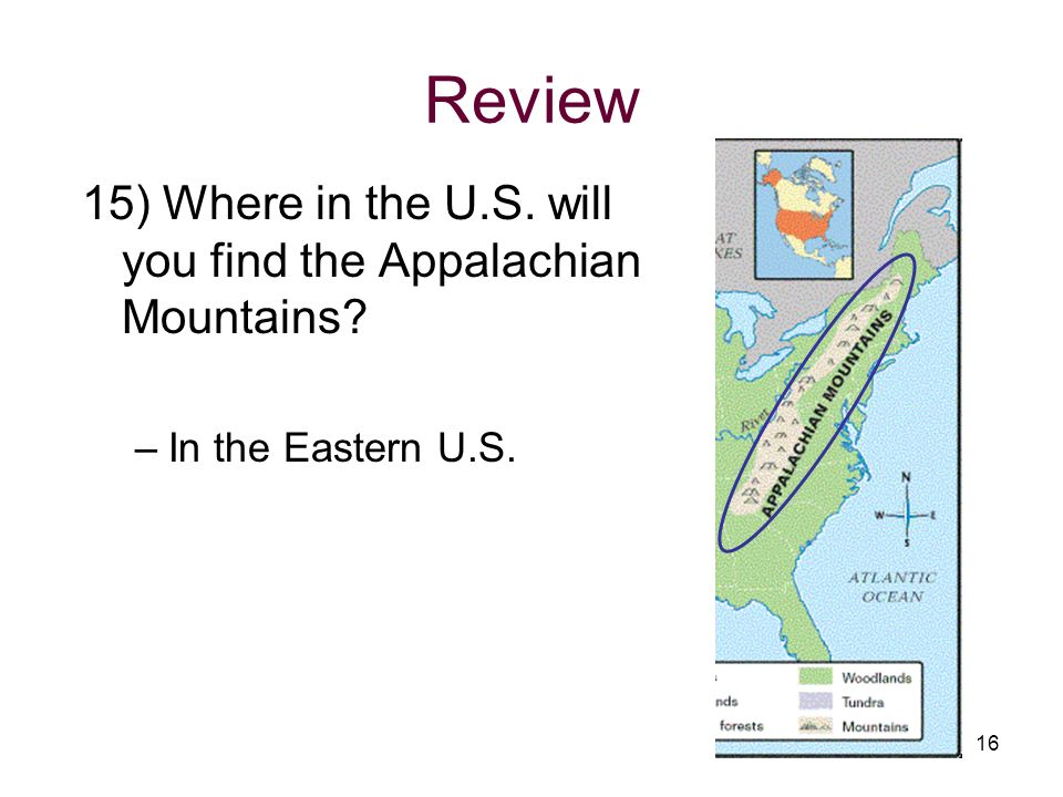 Review 15) Where in the U.S. will you find the Appalachian Mountains
