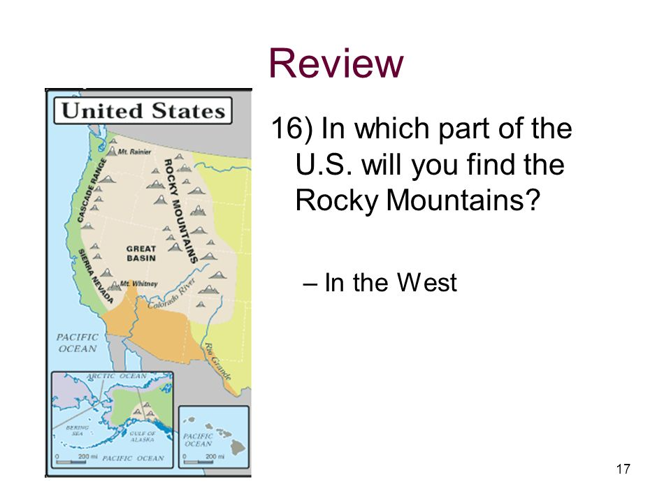 Review 16) In which part of the U.S. will you find the Rocky Mountains In the West
