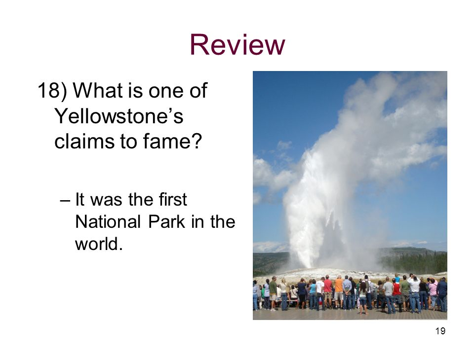 Review 18) What is one of Yellowstone's claims to fame