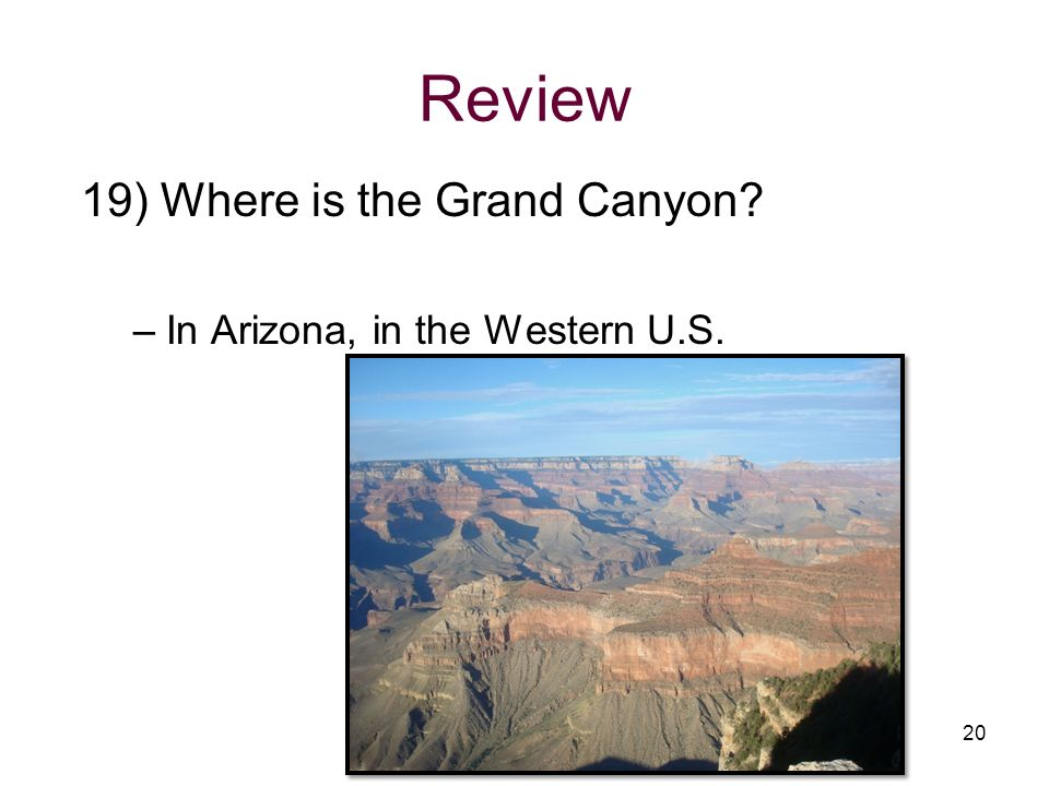 Review 19) Where is the Grand Canyon In Arizona, in the Western U.S.