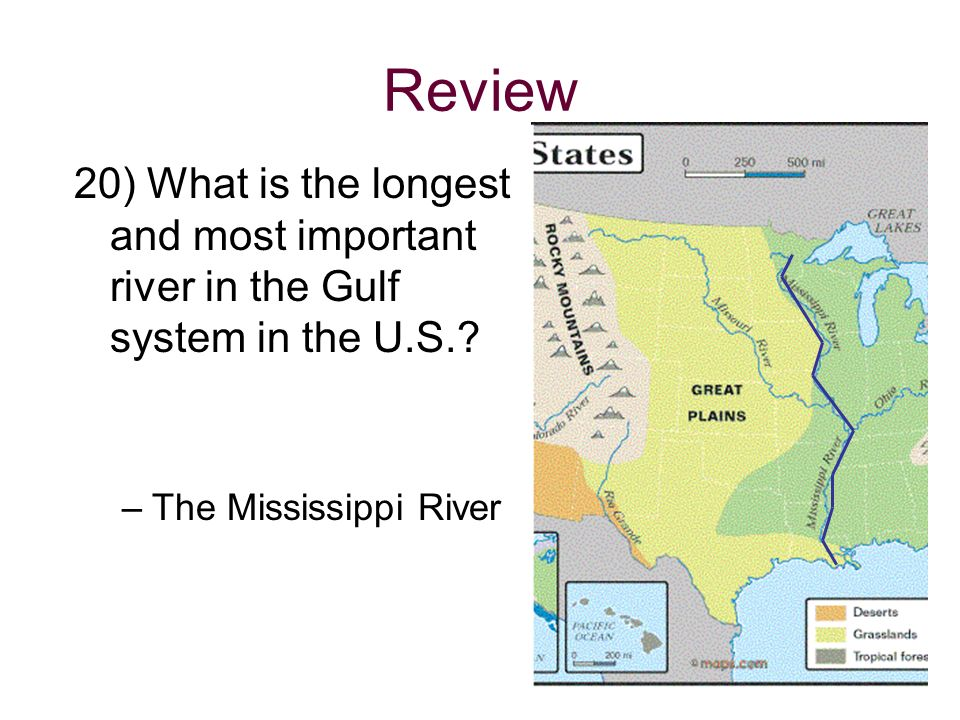 Review 20) What is the longest and most important river in the Gulf system in the U.S..