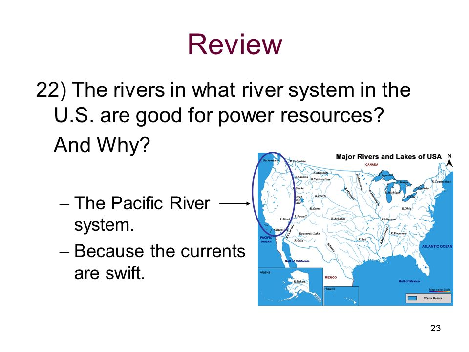 Review 22) The rivers in what river system in the U.S. are good for power resources And Why