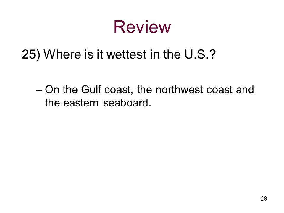 Review 25) Where is it wettest in the U.S.