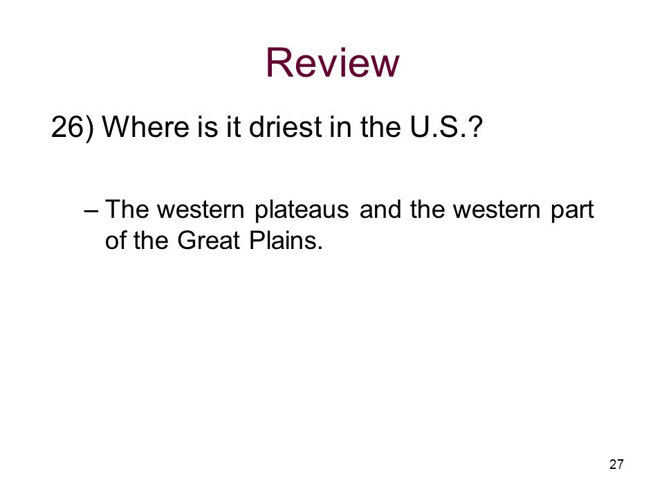 Review 26) Where is it driest in the U.S.