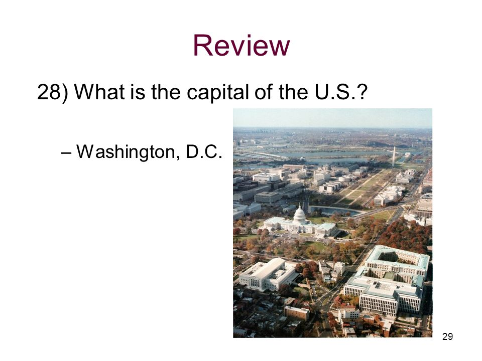 Review 28) What is the capital of the U.S. Washington, D.C.