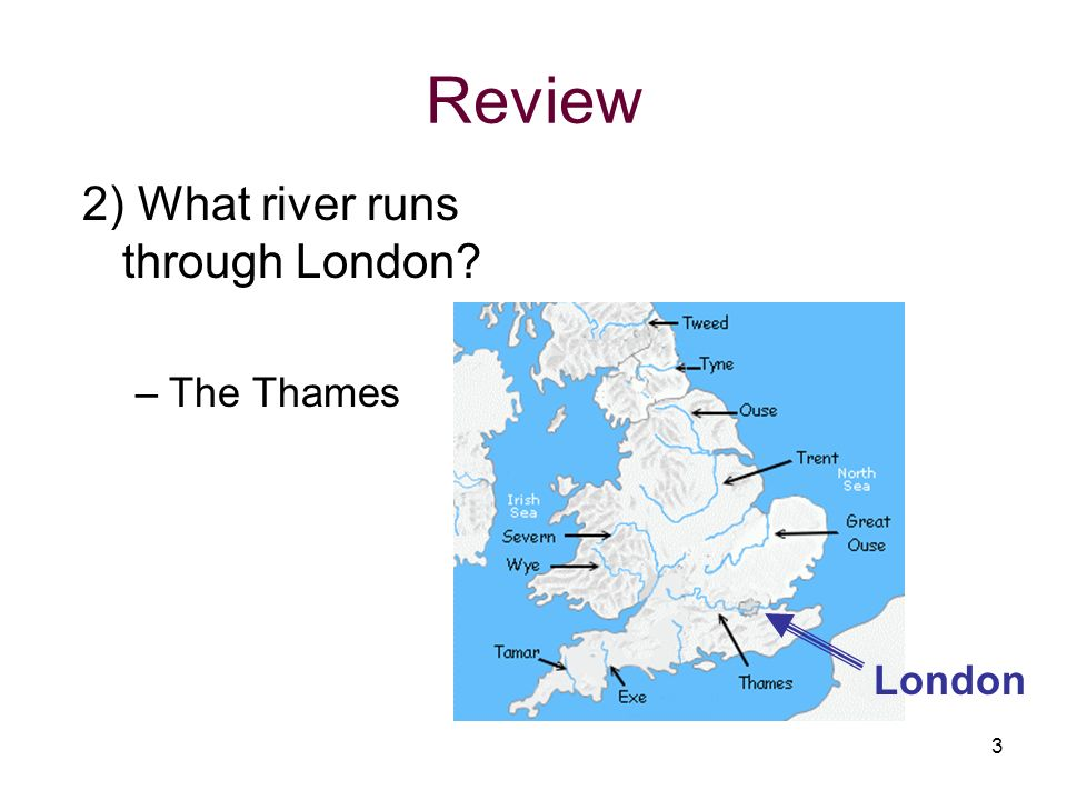 Review 2) What river runs through London The Thames London