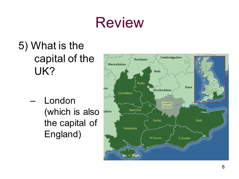 Review 5) What is the capital of the UK