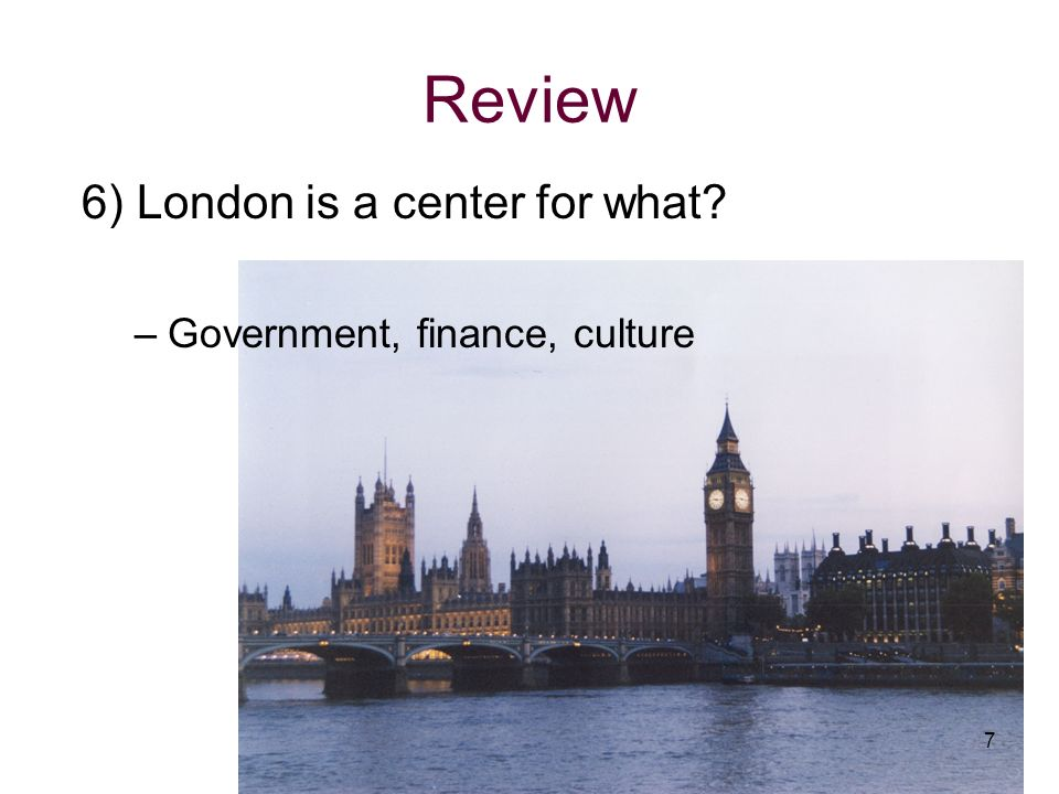 Review 6) London is a center for what Government, finance, culture