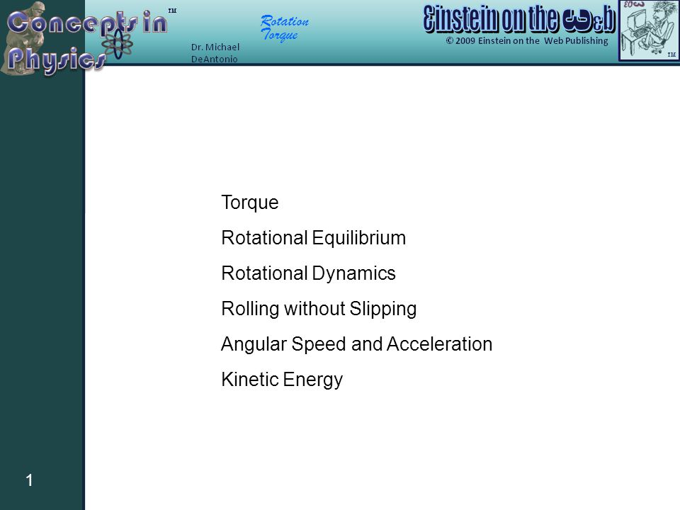 Torque Rotational Equilibrium. Rotational Dynamics. Rolling without Slipping. Angular Speed and Acceleration.